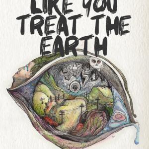 TREAT ME LIKE YOU TREAT THE EARTH