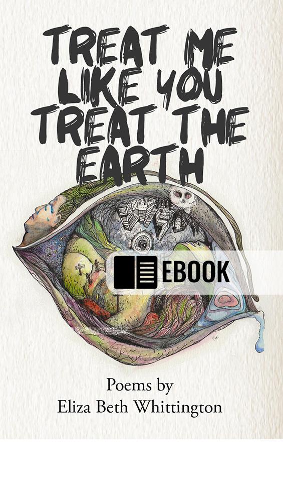 Treat Me Like You Treat The Earth - eBook